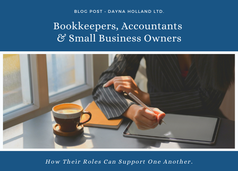 Bookkeepers, Accountants, and Business Owners in Small Businesses: How Their Roles Can Support One Another